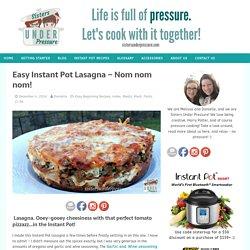 Easy Instant Pot Lasagna - Nom nom nom!