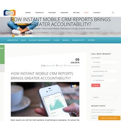 How Instant Mobile CRM Reports brings Greater Accountability?