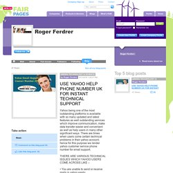 USE YAHOO HELP PHONE NUMBER UK FOR INSTANT TECHNICAL SUPPORT by Roger Ferdrer