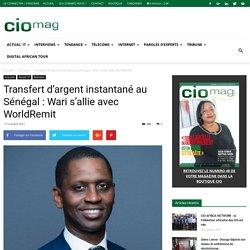 Transfert d'argent instantané au Sénégal : Wari s'allie avec WorldRemit