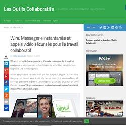 Wire. Messagerie instantanée et appels vidéo sécurisés pour le travail collaboratif