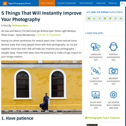 5 Things That Will Instantly Improve Your Photography