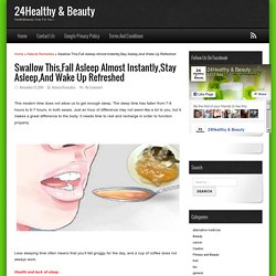 Swallow This,Fall Asleep Almost Instantly,Stay Asleep,And Wake Up Refreshed - 24Healthy & Beauty