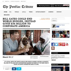 Bill Gates Could End World Hunger, Instead Gives $36 Billion To Corporate Ame...