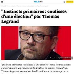 """""""Instincts primaires : coulisses d'une élection"""" par Thomas Legrand -"""