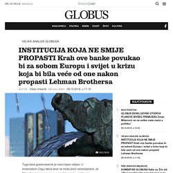 INSTITUCIJA KOJA NE SMIJE PROPASTI Krah ove banke povukao bi za sobom Europu i svijet u krizu koja bi bila veće od one nakon propasti Lehman Brothersa -Jutarnji List
