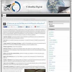 ¿Cómo ser un rector líder en mi institución educativa? » Corporación Colombia Digital