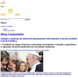 * Caridade do Papa Francisco emociona novamente o mundo e questiona o egoísmo institucionalizado da sociedade moderna. - Blog Carmadélio