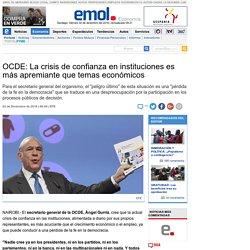 OCDE: La crisis de confianza en instituciones es más apremiante que temas económicos