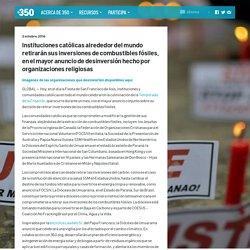 350 Espanol – Instituciones católicas alrededor del mundo retirarán sus inversiones de combustibles fósiles, en el mayor anuncio de desinversión hecho por organizaciones religiosas