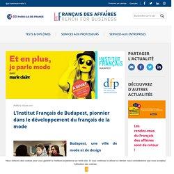 L'Institut Français de Budapest, pionnier dans le développement du français de la mode - Le français des affaires