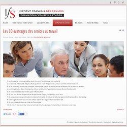 Institut Français des Seniors - Les 10 avantages des seniors au travail