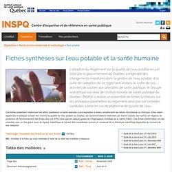 INSTITUT NATIONAL DE SANTE PUBLIQUE (Québec) 14/05/04 Fiches synthèses sur l'eau potable et la santé humaineAu sommaire: Fiches