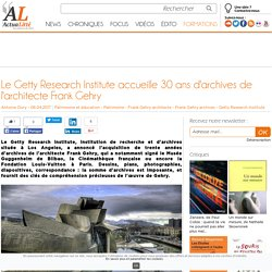 Le Getty Research Institute accueille 30 ans d'archives de l'architecte Frank Gehry