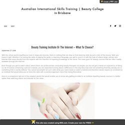 Beauty Training Institute Or The Internet – What To Choose?