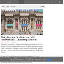 "Met's Costume Institute to exhibit ""Masterworks: Unpacking Fashion"""