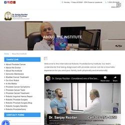 About the Institute - Robotic Prostate Surgeon - Dr. Sanjay Razdan