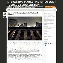 Exponential Innovation & Institutional Demise « George Benckenstein