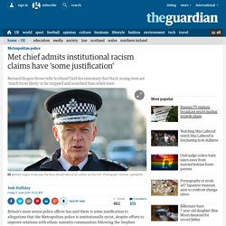 Met chief admits institutional racism claims have 'some justification'