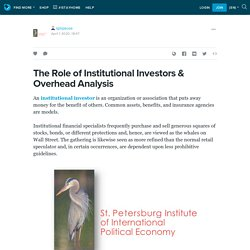 The Role of Institutional Investors & Overhead Analysis