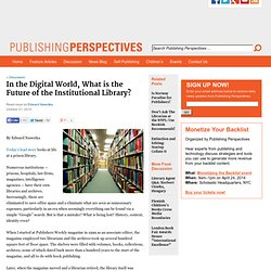 In the Digital World, What is the Future of the Institutional Library?