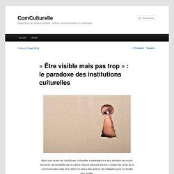 «Être visible mais pas trop» : le paradoxe des institutions culturelles