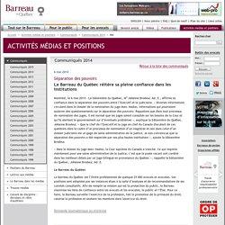 Séparation des pouvoirs - Le Barreau du Québec réitère sa pleine confiance dans les institutions - Mai - Communiqués 2014 - Communiqués - Activités médias et positions