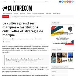 La culture prend ses marques – Institutions culturelles et stratégie de marque – Culturecom