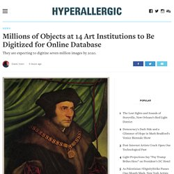 Millions of Objects at 14 Art Institutions to Be Digitized for Online Database