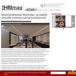 HRImag : HOTELS, RESTAURANTS et INSTITUTIONS - InterContinental Montréal : la réalité virtuelle comme outil promotionnel