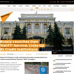 Russia Launches Own 'SWIFT' Service, Links Up 91 Credit Institutions