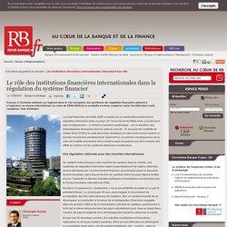 Le rôle des institutions financières internationales dans la régulation du système financier