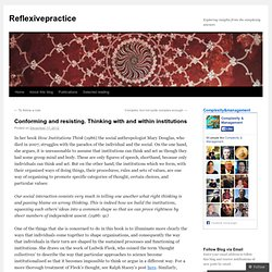 Conforming and resisting. Thinking with and within institutions