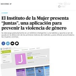 """El Instituto de la Mujer presenta """"Juntas"""", una aplicación para prevenir la violencia de género"""