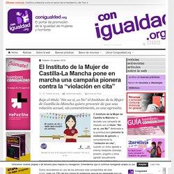 """El Instituto de la Mujer de Castilla-La Mancha pone en marcha una campaña pionera contra la """"violación en cita"""" - Conigualdad"""