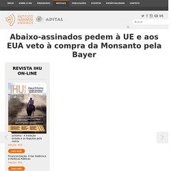 Instituto Humanitas Unisinos - IHU - Abaixo-assinados pedem à UE e aos EUA veto à compra da Monsanto pela Bayer