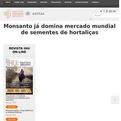 Instituto Humanitas Unisinos - IHU - Monsanto já domina mercado mundial de sementes de hortaliças