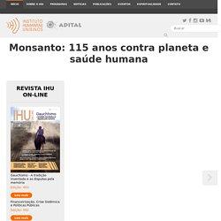 Instituto Humanitas Unisinos - IHU - Monsanto: 115 anos contra planeta e saúde humana