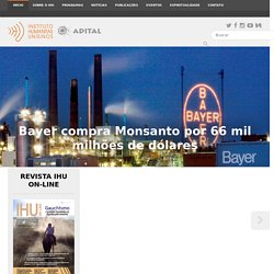 Instituto Humanitas Unisinos - IHU - Bayer compra Monsanto por 66 mil milhões de dólares