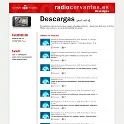 Instituto Cervantes. Radiocervantes.es. Descargas [podcast]