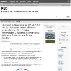 Zapata-Ros, M. (2013). El diseño instruccional de los MOOCs y el de los nuevos cursos abiertos personalizados (II): Diseño, construcción y desarrollo de un Curso abierto en línea con ambientes flexibles.