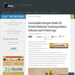 Instructables Designer Builds 3D Printed 'Walkerbot' Featuring Arduino Software and 4 Pencil Legs