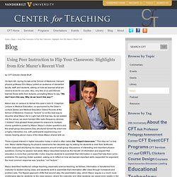 Using Peer Instruction to Flip Your Classroom: Highlights from Eric Mazur's Recent Visit
