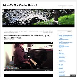 Piano Instruction: Chopin Prelude No. 4 in E minor, Op. 28, Teacher, Shirley Kirsten | Arioso7's Blog