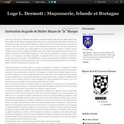 """Instruction du grade de Maître Maçon de """"la"""" Marque - Loge de Recherche Laurence Dermott"""