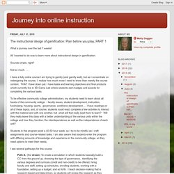 Journey into online instruction: The instructional design of gamification: Plan before you play, PART 1