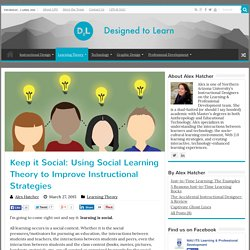 Keep it Social: Using Social Learning Theory to Improve Instructional Strategies - Designed:2:Learn