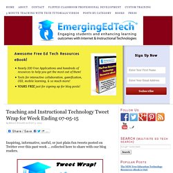 Teaching and Instructional Technology Tweet Wrap for Week Ending 07-05-15