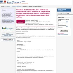 MINISTERE DES FINANCES - Circulaire du 31 décembre 2014 relative aux contributions sur les boissons et préparations liquides pour boissons sucrées et édulcorées, contribution sur les boissons contenant de la caféine