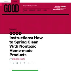 Instructions: How to Spring Clean With Nontoxic Home-made Products - Environment - GOOD